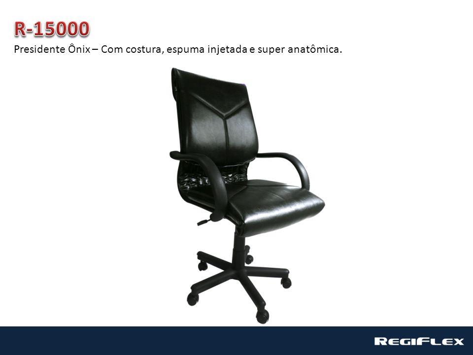 R-15000 Presidente Ônix – Com costura, espuma injetada e super anatômica.