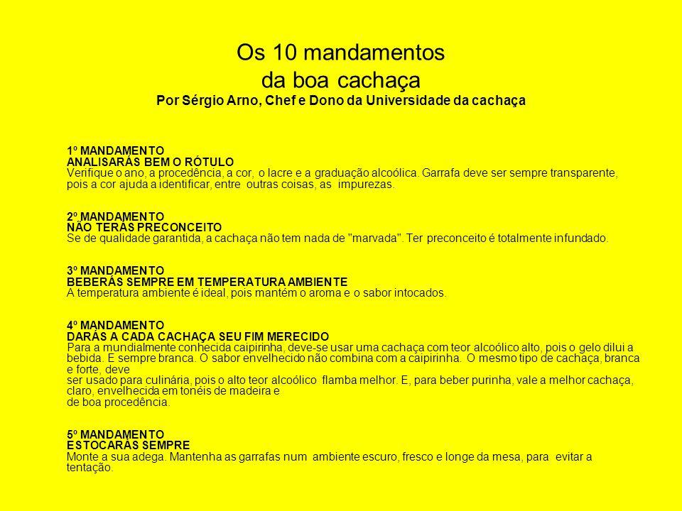 Os 10 mandamentos da boa cachaça Por Sérgio Arno, Chef e Dono da Universidade da cachaça