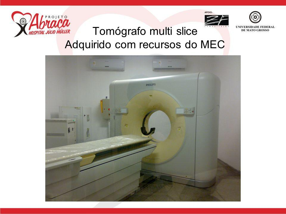 Tomógrafo multi slice Adquirido com recursos do MEC