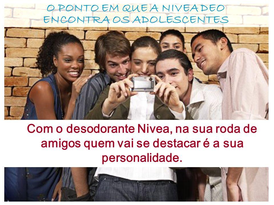 O PONTO EM QUE A NIVEA DEO ENCONTRA OS ADOLESCENTES