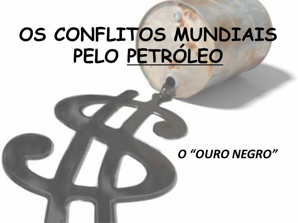 OS CONFLITOS MUNDIAIS PELO PETRÓLEO