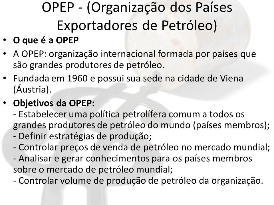 OPEP - (Organização dos Países Exportadores de Petróleo)