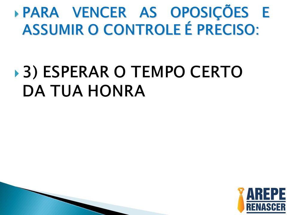 3) ESPERAR O TEMPO CERTO DA TUA HONRA