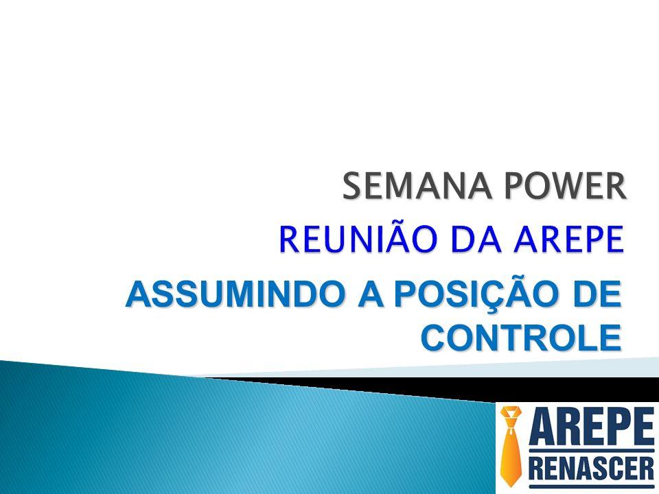 SEMANA POWER REUNIÃO DA AREPE ASSUMINDO A POSIÇÃO DE CONTROLE