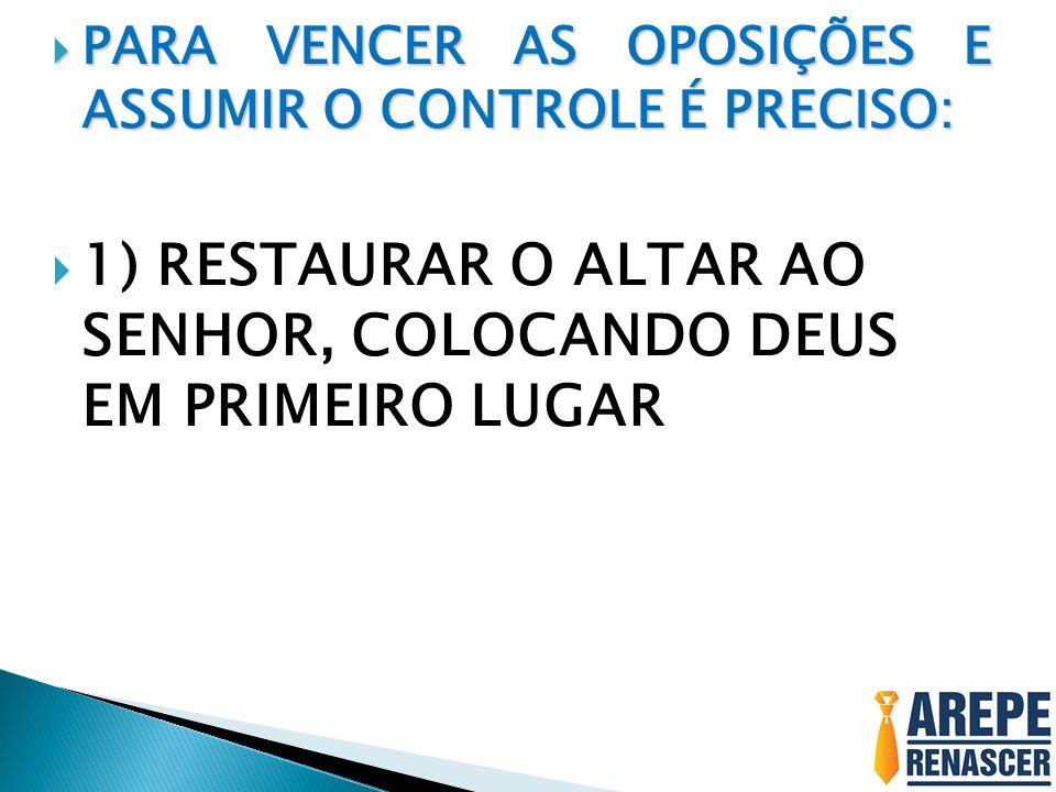1) RESTAURAR O ALTAR AO SENHOR, COLOCANDO DEUS EM PRIMEIRO LUGAR