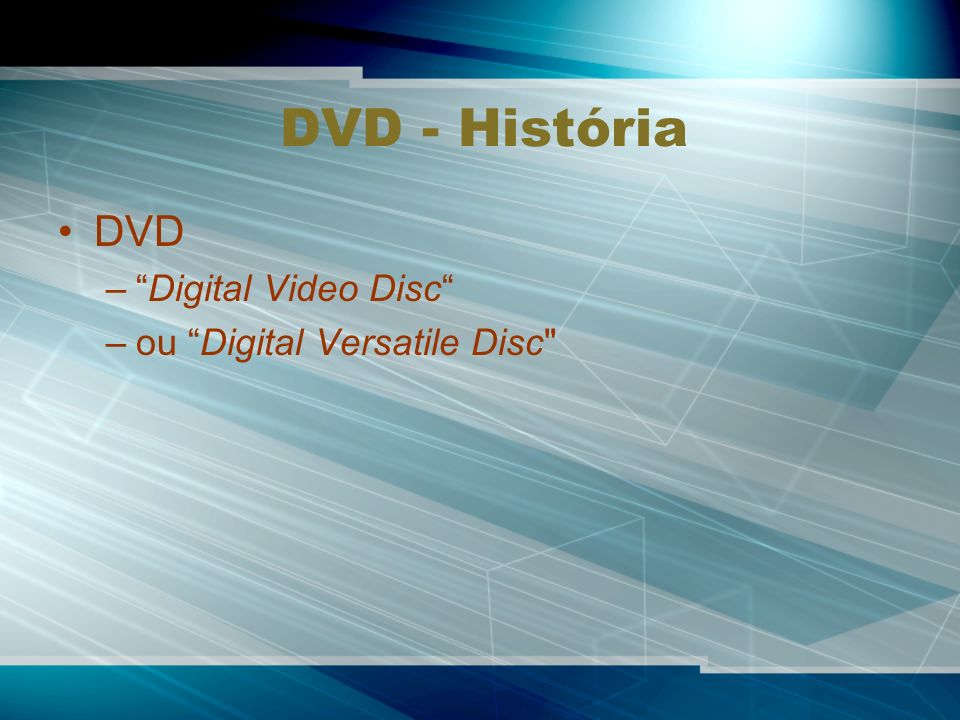 DVD - História DVD Digital Video Disc ou Digital Versatile Disc