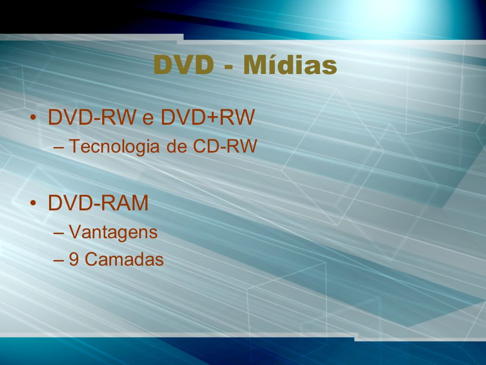 DVD - Mídias DVD-RW e DVD+RW DVD-RAM Tecnologia de CD-RW Vantagens