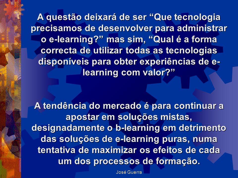 A questão deixará de ser Que tecnologia precisamos de desenvolver para administrar o e-learning mas sim, Qual é a forma correcta de utilizar todas as tecnologias disponíveis para obter experiências de e-learning com valor