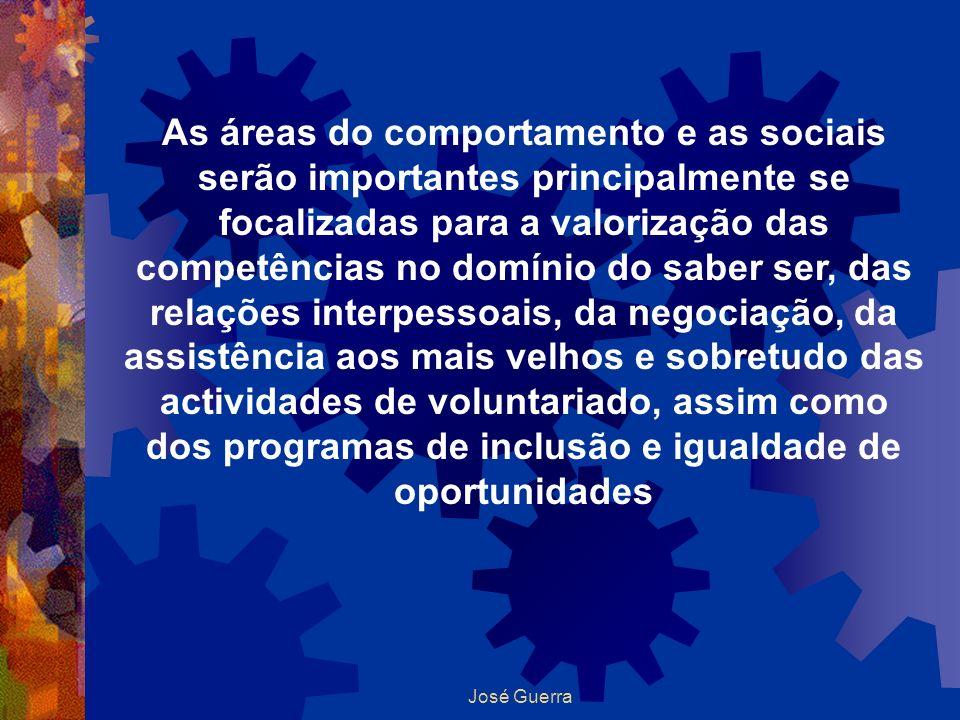 As áreas do comportamento e as sociais serão importantes principalmente se focalizadas para a valorização das competências no domínio do saber ser, das relações interpessoais, da negociação, da assistência aos mais velhos e sobretudo das actividades de voluntariado, assim como dos programas de inclusão e igualdade de oportunidades