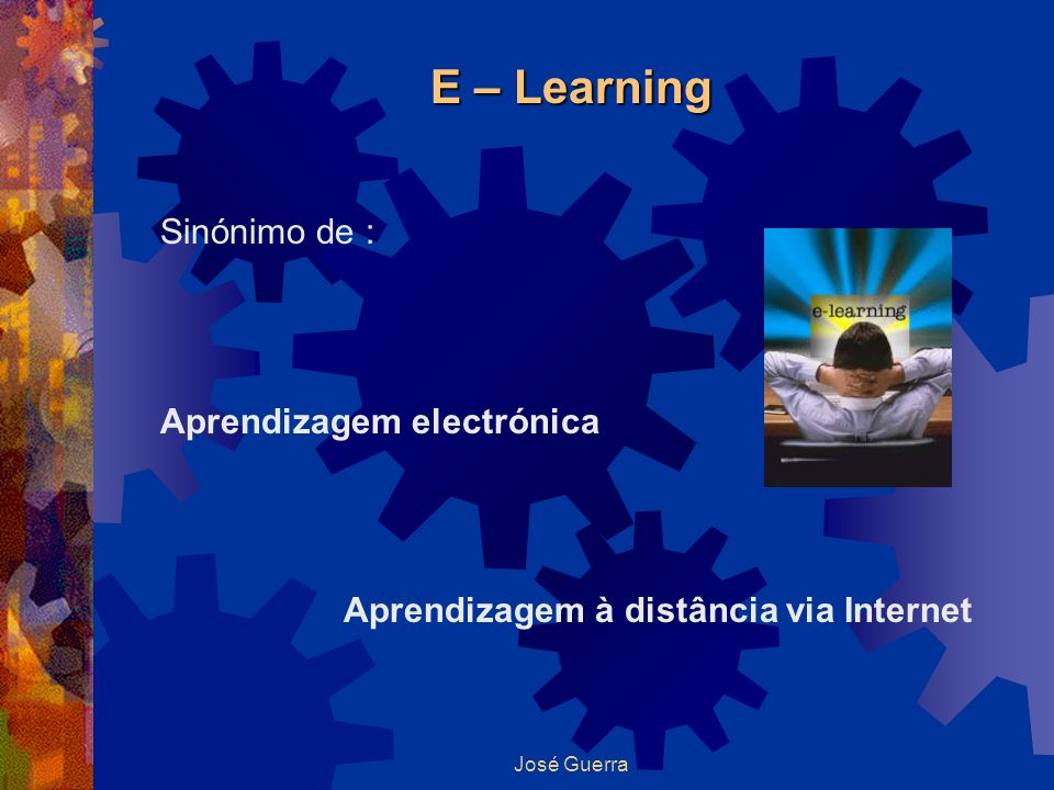 E – Learning Sinónimo de : Aprendizagem electrónica