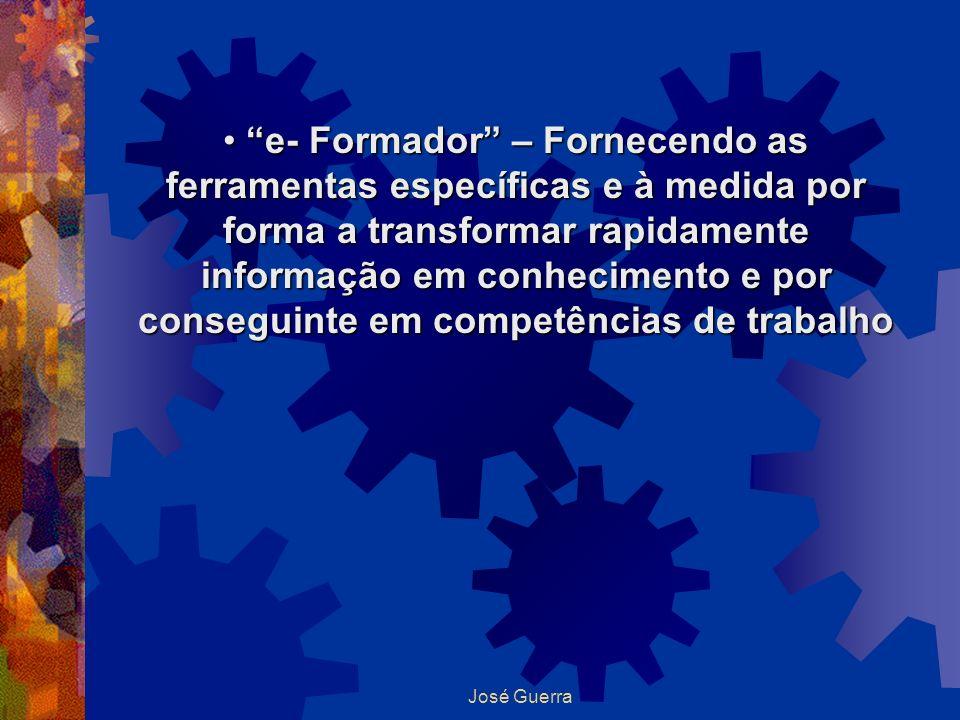 e- Formador – Fornecendo as ferramentas específicas e à medida por forma a transformar rapidamente informação em conhecimento e por conseguinte em competências de trabalho