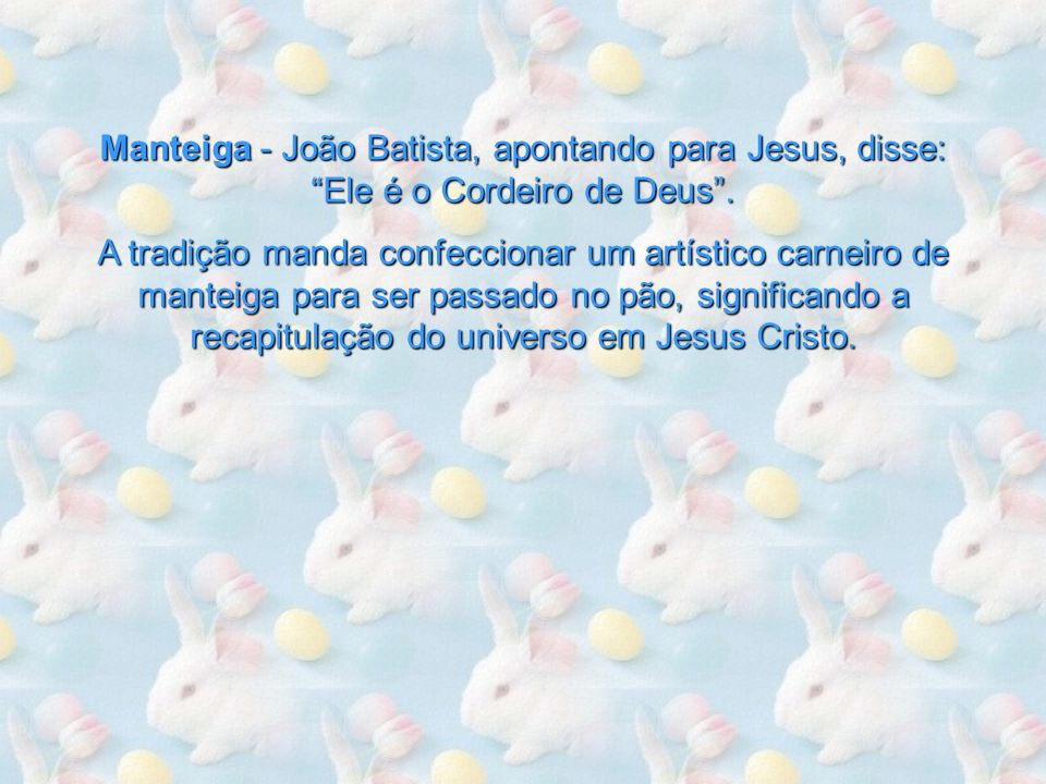 Manteiga - João Batista, apontando para Jesus, disse: Ele é o Cordeiro de Deus .