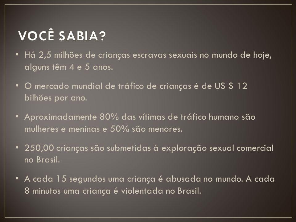 VOCÊ SABIA • Há 2,5 milhões de crianças escravas sexuais no mundo de hoje, alguns têm 4 e 5 anos.