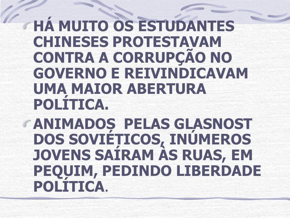 HÁ MUITO OS ESTUDANTES CHINESES PROTESTAVAM CONTRA A CORRUPÇÃO NO GOVERNO E REIVINDICAVAM UMA MAIOR ABERTURA POLÍTICA.