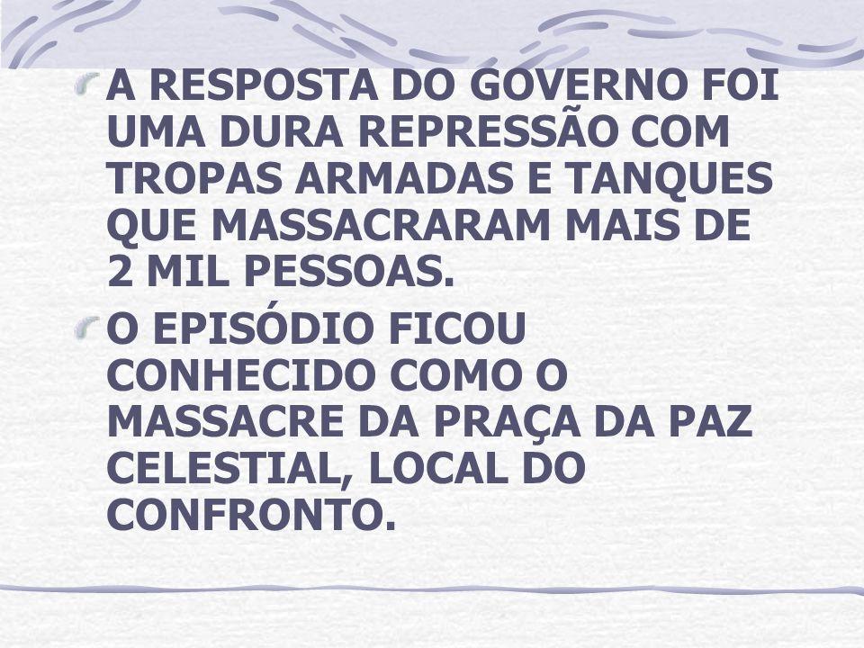 A RESPOSTA DO GOVERNO FOI UMA DURA REPRESSÃO COM TROPAS ARMADAS E TANQUES QUE MASSACRARAM MAIS DE 2 MIL PESSOAS.