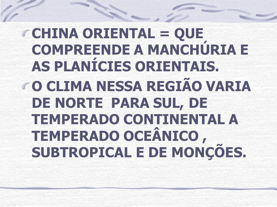CHINA ORIENTAL = QUE COMPREENDE A MANCHÚRIA E AS PLANÍCIES ORIENTAIS.
