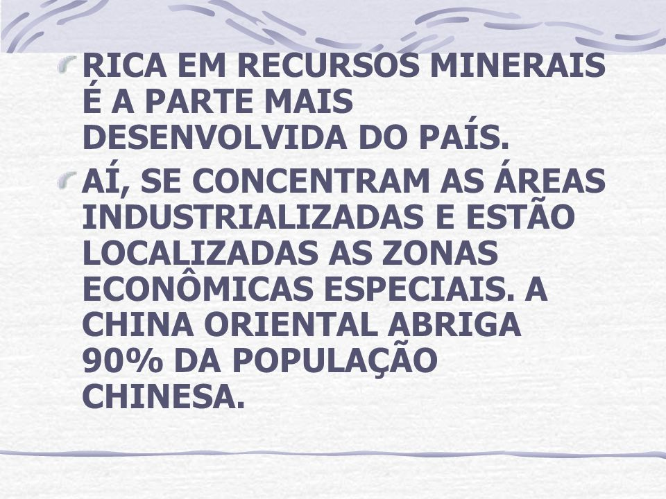 RICA EM RECURSOS MINERAIS É A PARTE MAIS DESENVOLVIDA DO PAÍS.