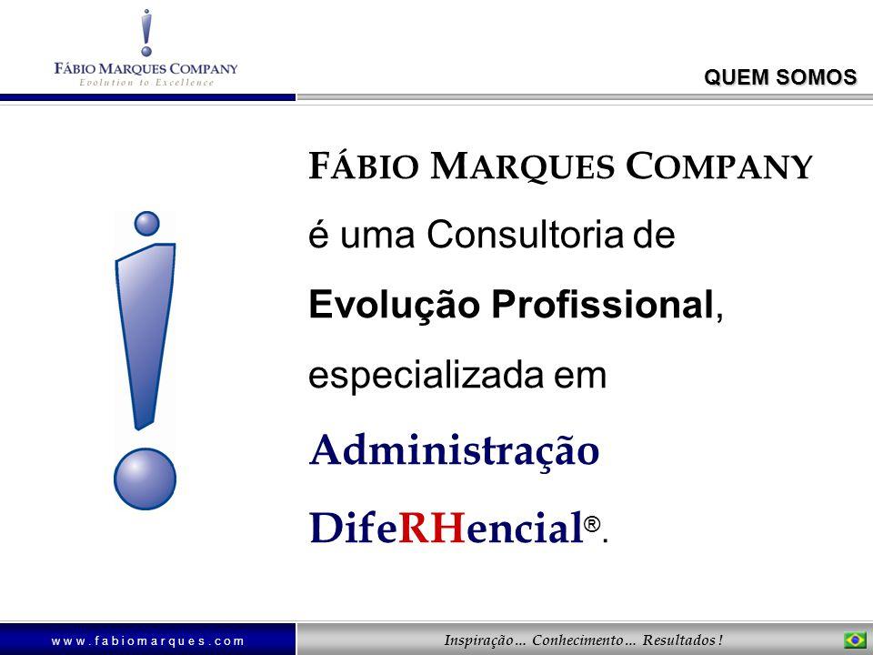 QUEM SOMOS FÁBIO MARQUES COMPANY é uma Consultoria de Evolução Profissional, especializada em Administração DifeRHencial®.