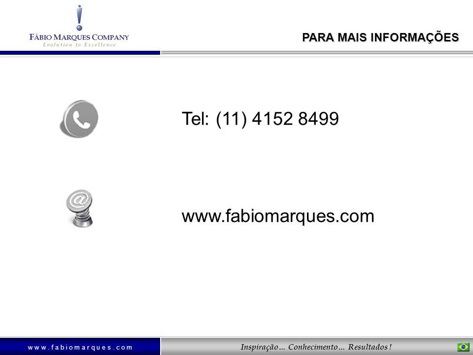 PARA MAIS INFORMAÇÕES Tel: (11) 4152 8499 www.fabiomarques.com