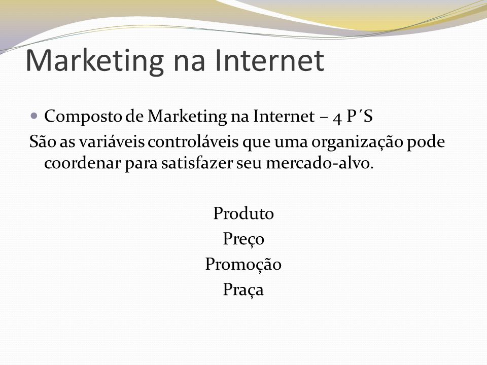 Marketing na Internet Composto de Marketing na Internet – 4 P´S