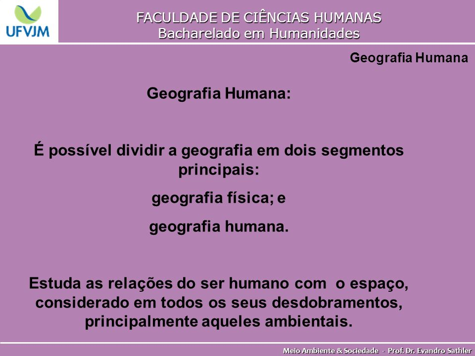 É possível dividir a geografia em dois segmentos principais: