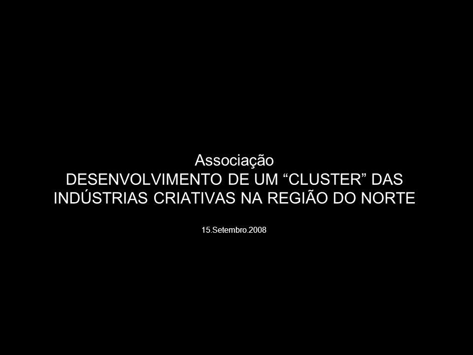 Associação DESENVOLVIMENTO DE UM CLUSTER DAS INDÚSTRIAS CRIATIVAS NA REGIÃO DO NORTE 15.Setembro.2008