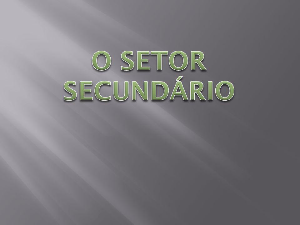 O SETOR SECUNDÁRIO