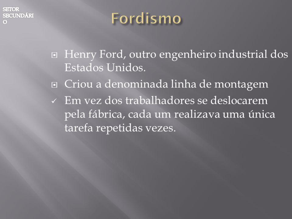 Fordismo Henry Ford, outro engenheiro industrial dos Estados Unidos.