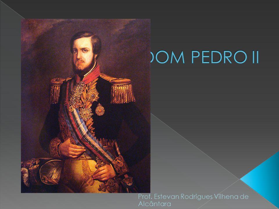 DOM PEDRO II Prof. Estevan Rodrigues Vilhena de Alcântara