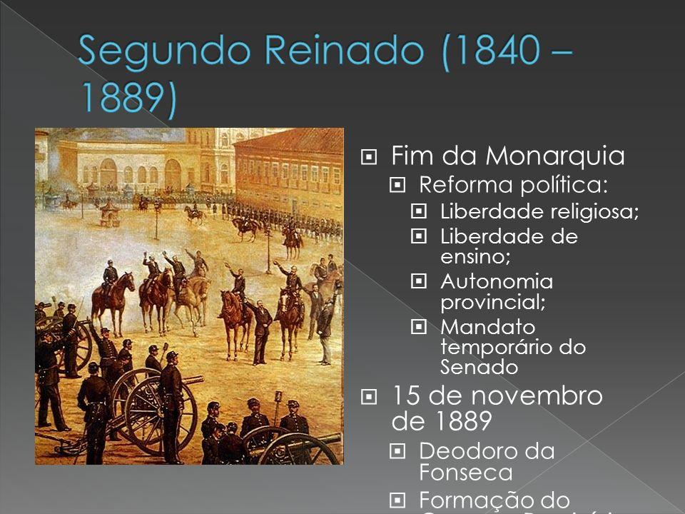 Segundo Reinado (1840 – 1889) Fim da Monarquia 15 de novembro de 1889