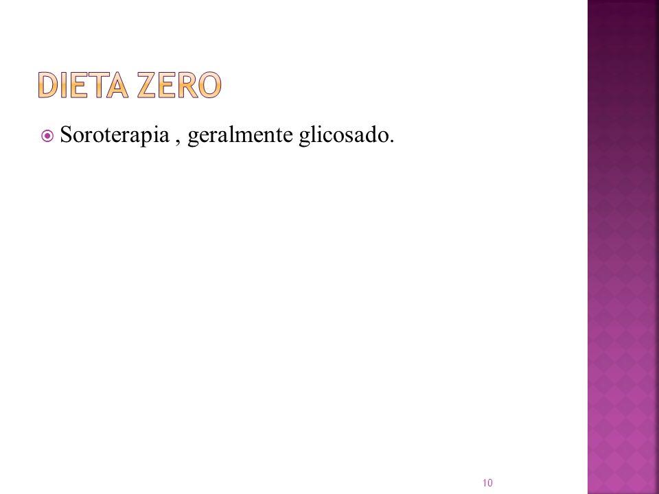 Dieta Zero Soroterapia , geralmente glicosado.