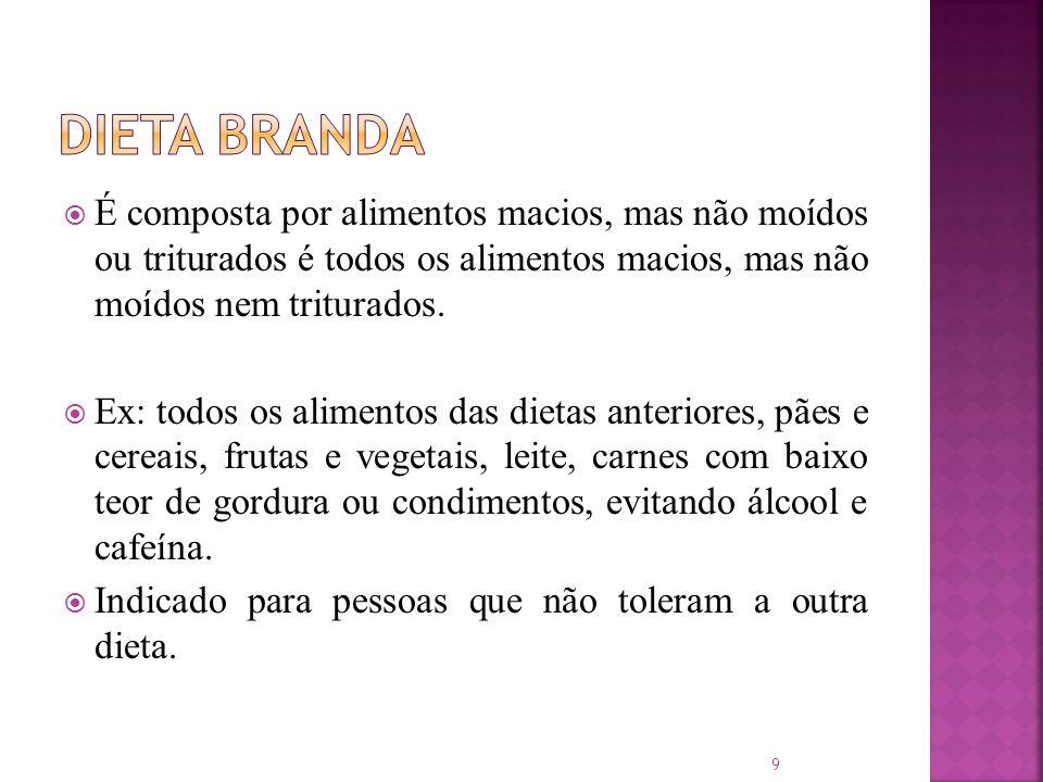 Dieta Branda É composta por alimentos macios, mas não moídos ou triturados é todos os alimentos macios, mas não moídos nem triturados.