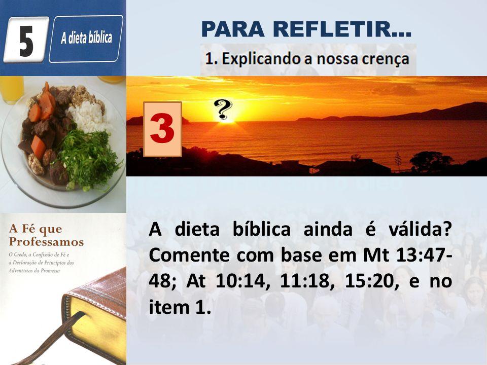 PARA REFLETIR... 3. A dieta bíblica ainda é válida.