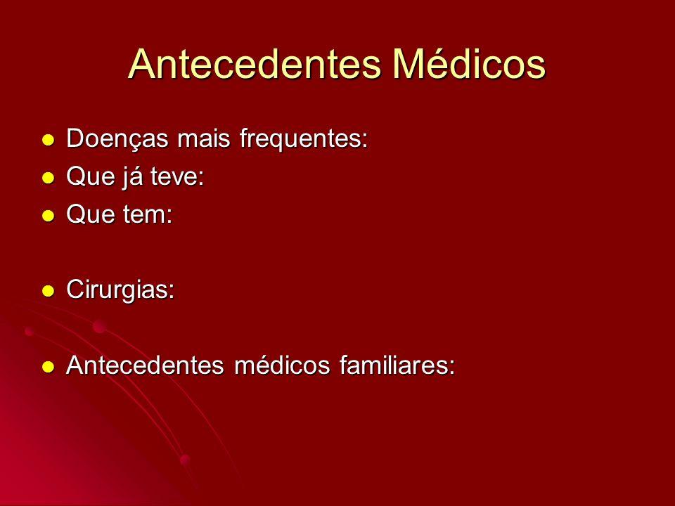 Antecedentes Médicos Doenças mais frequentes: Que já teve: Que tem: