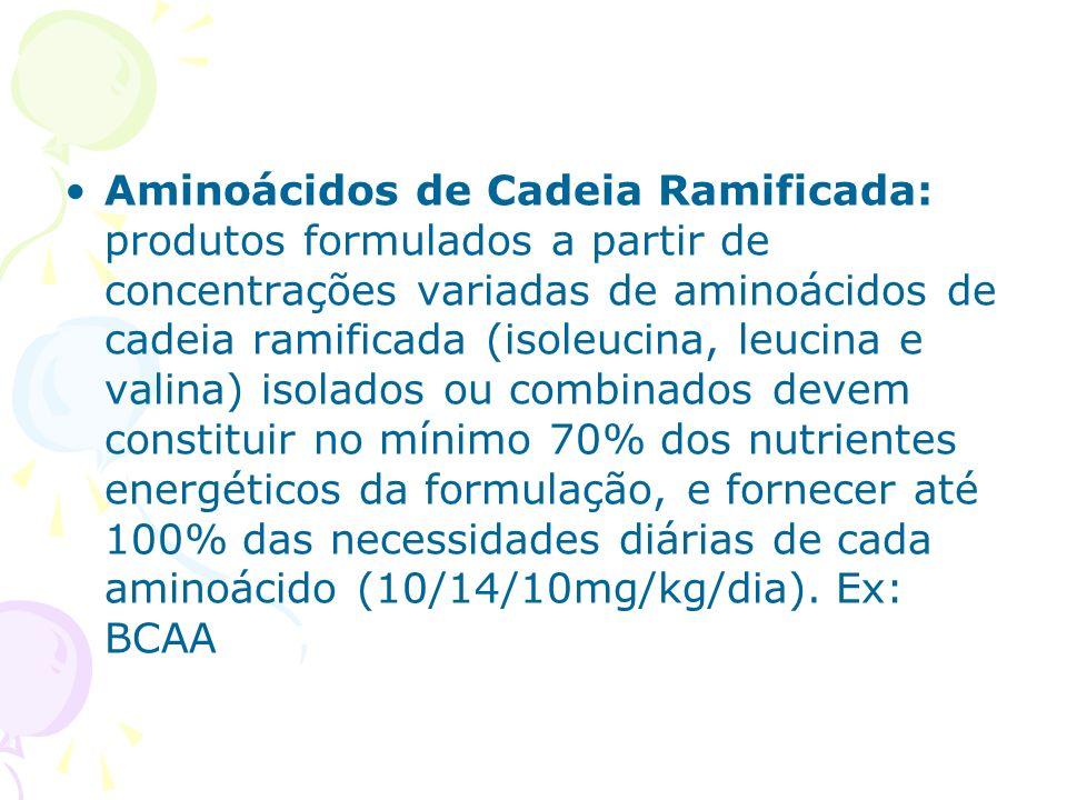 Aminoácidos de Cadeia Ramificada: produtos formulados a partir de concentrações variadas de aminoácidos de cadeia ramificada (isoleucina, leucina e valina) isolados ou combinados devem constituir no mínimo 70% dos nutrientes energéticos da formulação, e fornecer até 100% das necessidades diárias de cada aminoácido (10/14/10mg/kg/dia).
