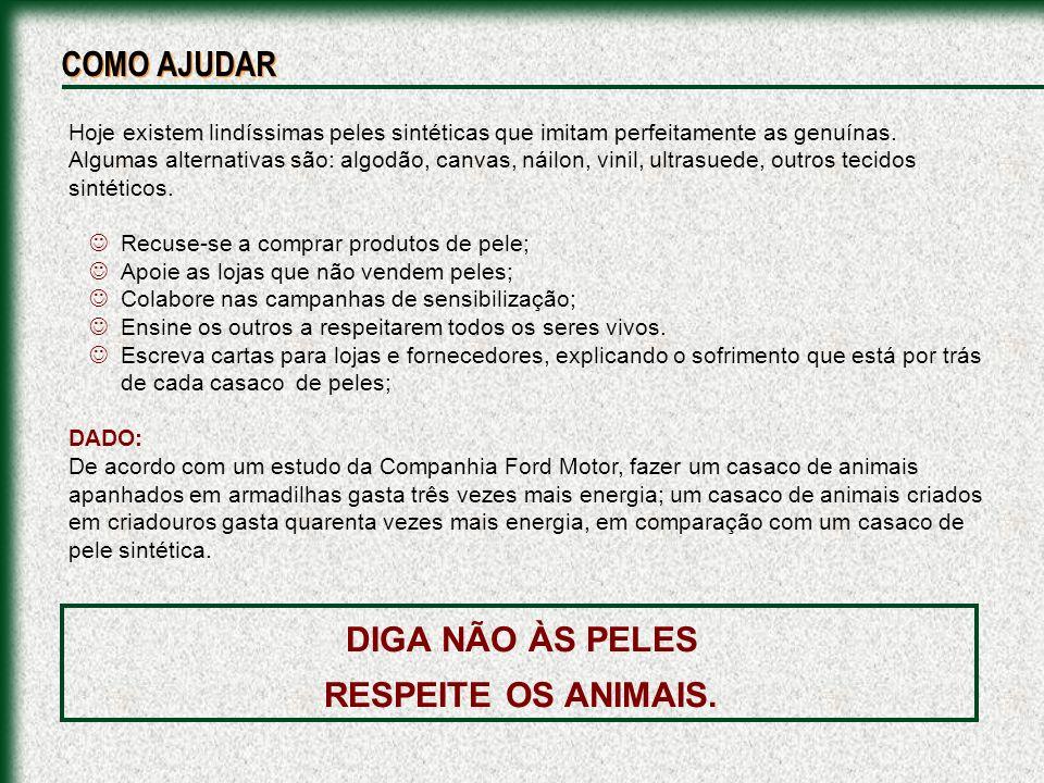DIGA NÃO ÀS PELES RESPEITE OS ANIMAIS.