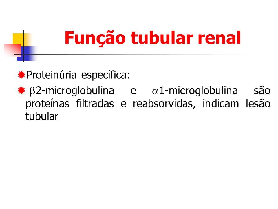 Função tubular renal Proteinúria específica: