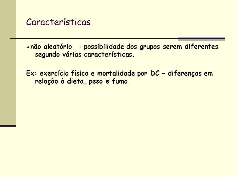 Características ●não aleatório → possibilidade dos grupos serem diferentes segundo várias características.