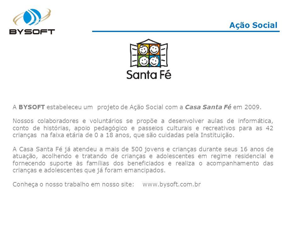 Ação Social A BYSOFT estabeleceu um projeto de Ação Social com a Casa Santa Fé em 2009.