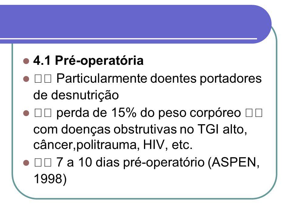 4.1 Pré-operatória  Particularmente doentes portadores de desnutrição.