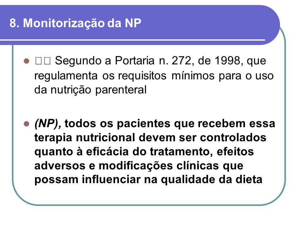8. Monitorização da NP  Segundo a Portaria n. 272, de 1998, que regulamenta os requisitos mínimos para o uso da nutrição parenteral.