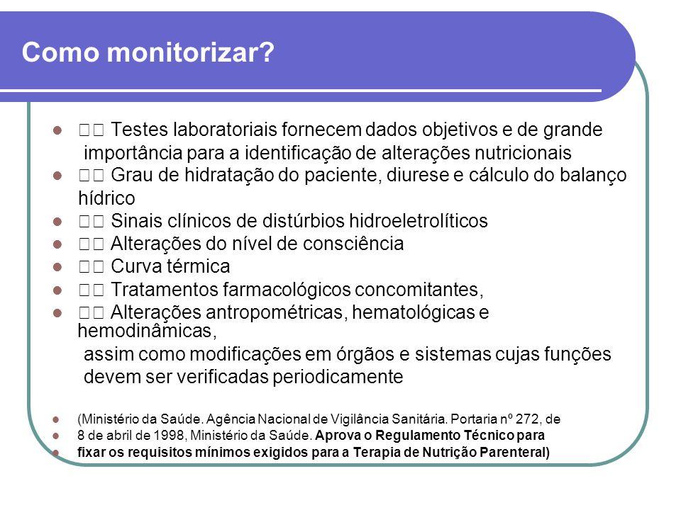 Como monitorizar  Testes laboratoriais fornecem dados objetivos e de grande. importância para a identificação de alterações nutricionais.