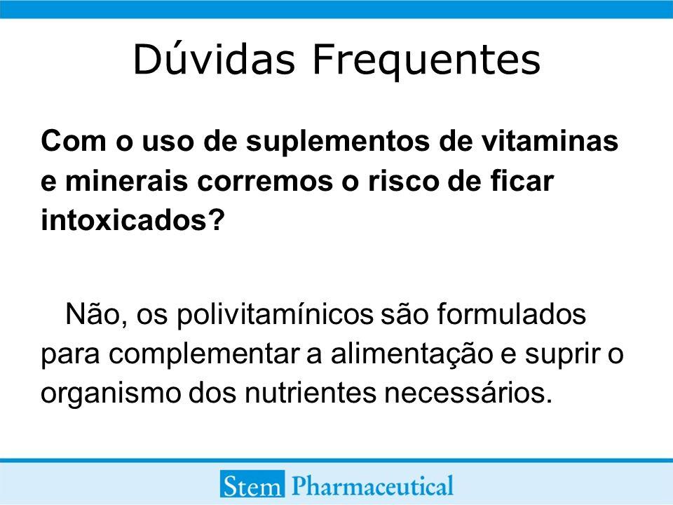 Dúvidas Frequentes Com o uso de suplementos de vitaminas e minerais corremos o risco de ficar intoxicados