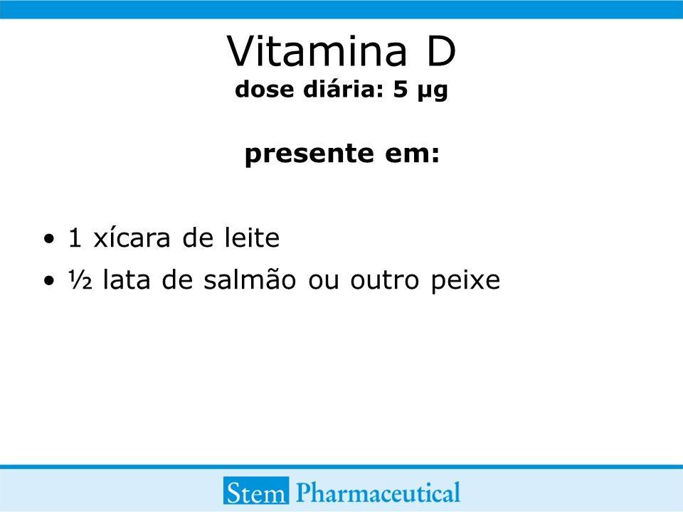 Vitamina D dose diária: 5 µg