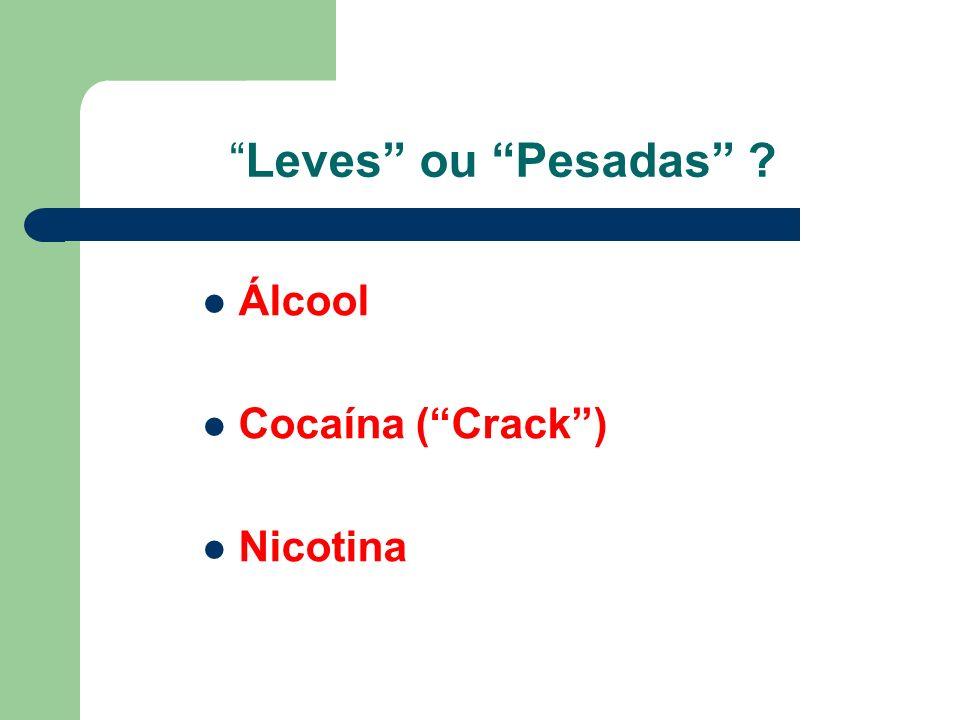 Leves ou Pesadas Álcool Cocaína ( Crack ) Nicotina
