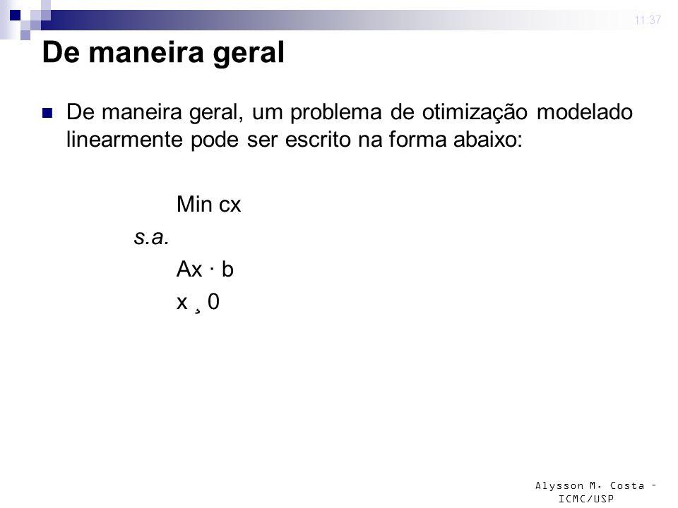 4 mar 2009 . 11:37 De maneira geral. De maneira geral, um problema de otimização modelado linearmente pode ser escrito na forma abaixo: