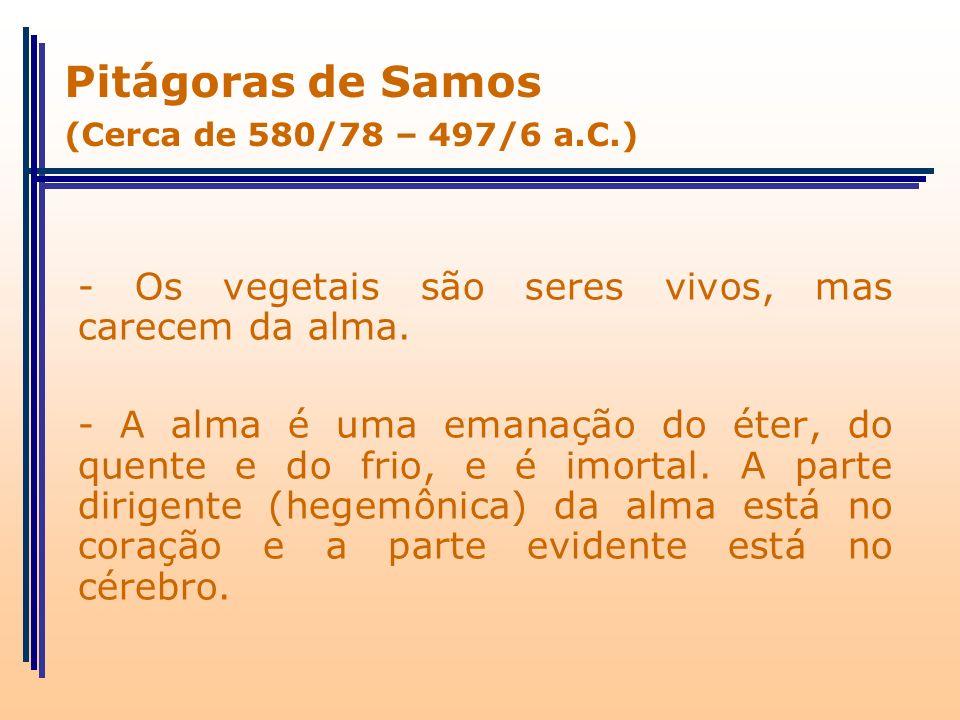 Pitágoras de Samos - Os vegetais são seres vivos, mas carecem da alma.