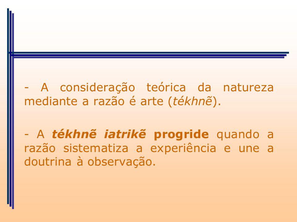 - A consideração teórica da natureza mediante a razão é arte (tékhnẽ).