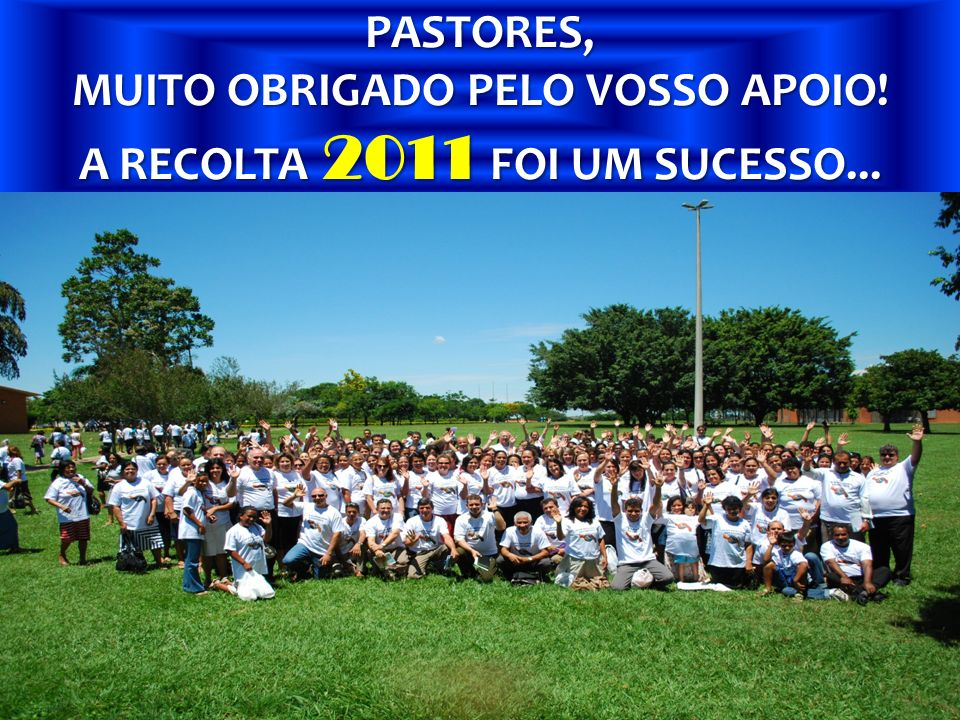 MUITO OBRIGADO PELO VOSSO APOIO! A RECOLTA 2011 FOI UM SUCESSO...