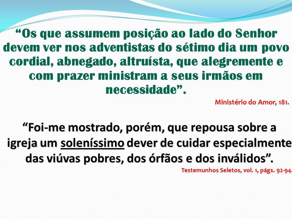 Os que assumem posição ao lado do Senhor devem ver nos adventistas do sétimo dia um povo cordial, abnegado, altruísta, que alegremente e com prazer ministram a seus irmãos em necessidade .